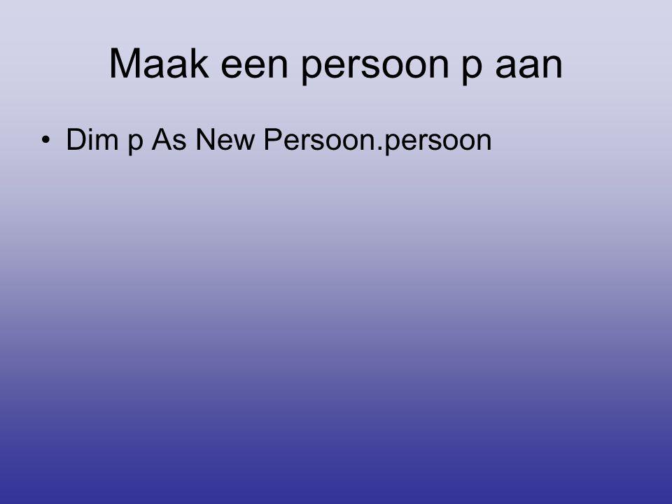 Maak een persoon p aan •Dim p As New Persoon.persoon