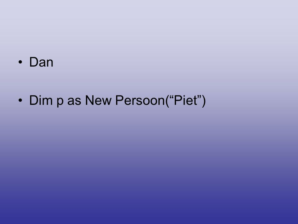 •Dan •Dim p as New Persoon( Piet )