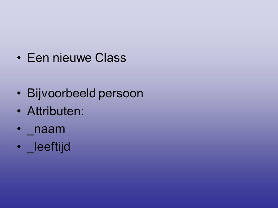 •Een nieuwe Class •Bijvoorbeeld persoon •Attributen: •_naam •_leeftijd