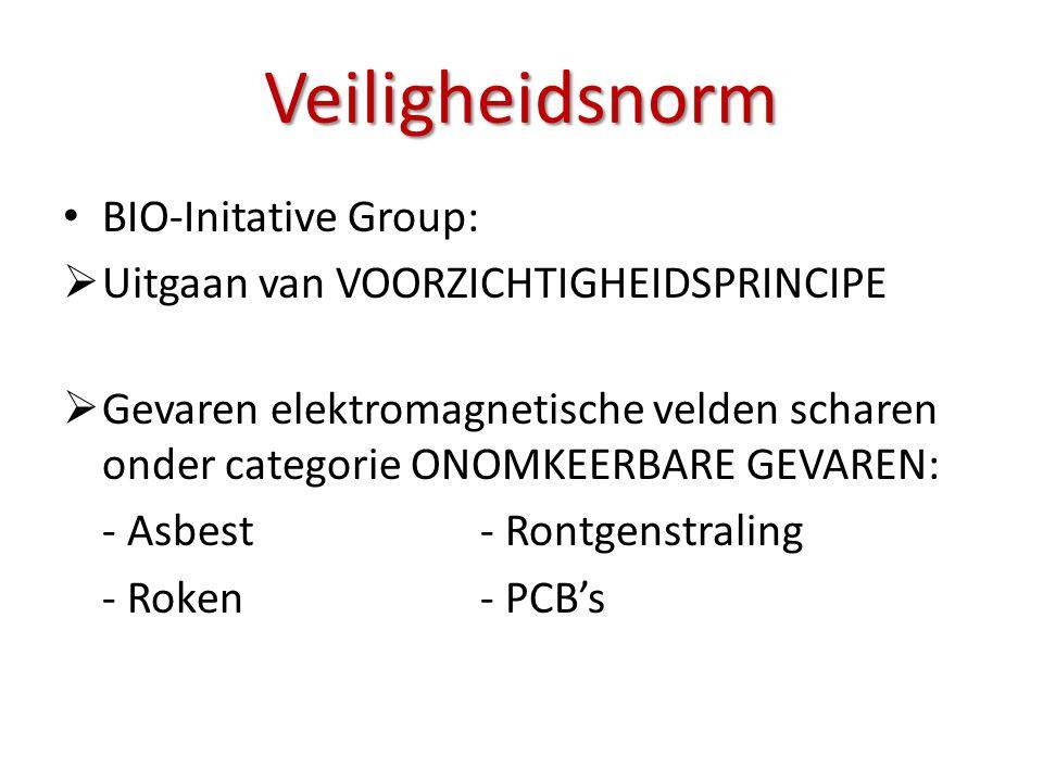 • BIO-Initative Group:  Uitgaan van VOORZICHTIGHEIDSPRINCIPE  Gevaren elektromagnetische velden scharen onder categorie ONOMKEERBARE GEVAREN: - Asbe