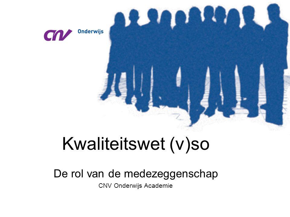 Kwaliteitswet (v)so De rol van de medezeggenschap CNV Onderwijs Academie
