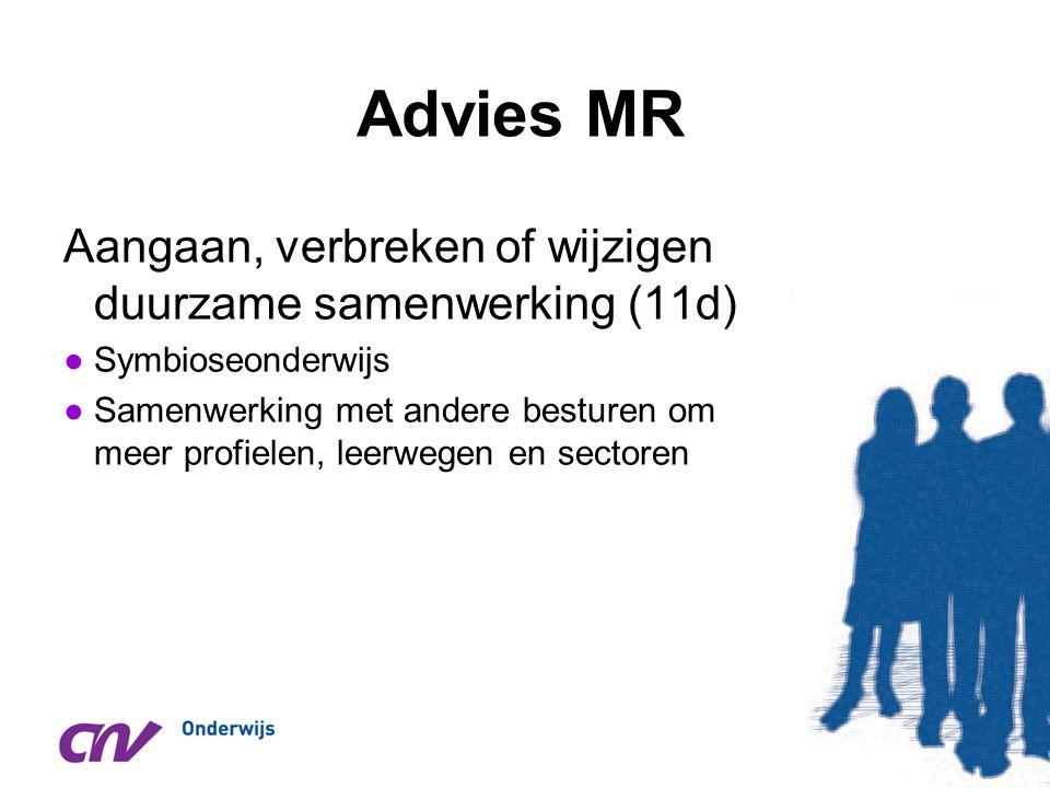 Advies MR Aangaan, verbreken of wijzigen duurzame samenwerking (11d) ●Symbioseonderwijs ●Samenwerking met andere besturen om meer profielen, leerwegen