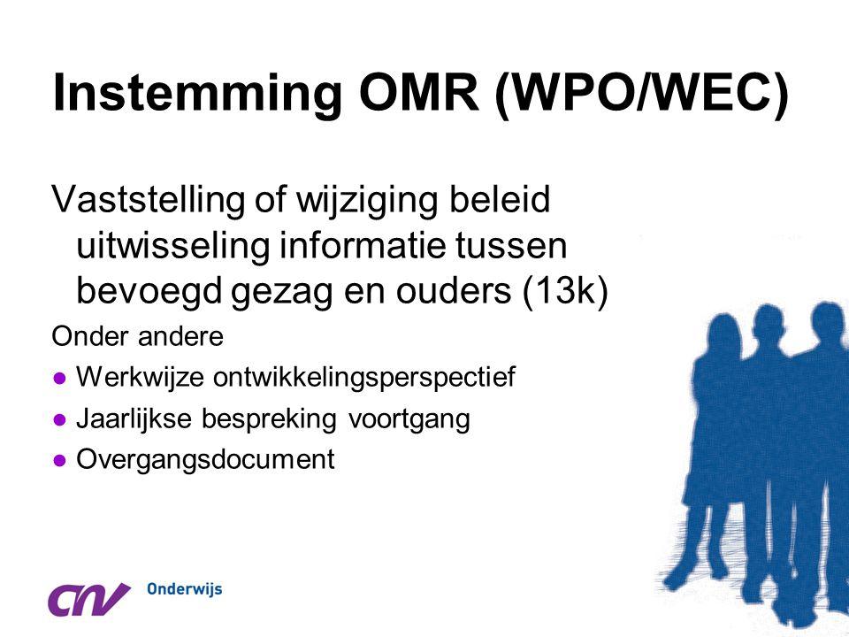 Instemming OMR (WPO/WEC) Vaststelling of wijziging beleid uitwisseling informatie tussen bevoegd gezag en ouders (13k) Onder andere ●Werkwijze ontwikk