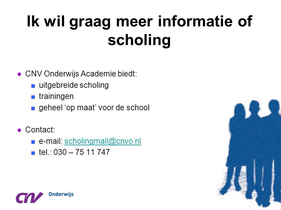 Ik wil graag meer informatie of scholing ●CNV Onderwijs Academie biedt: ■uitgebreide scholing ■trainingen ■geheel 'op maat' voor de school ●Contact: ■