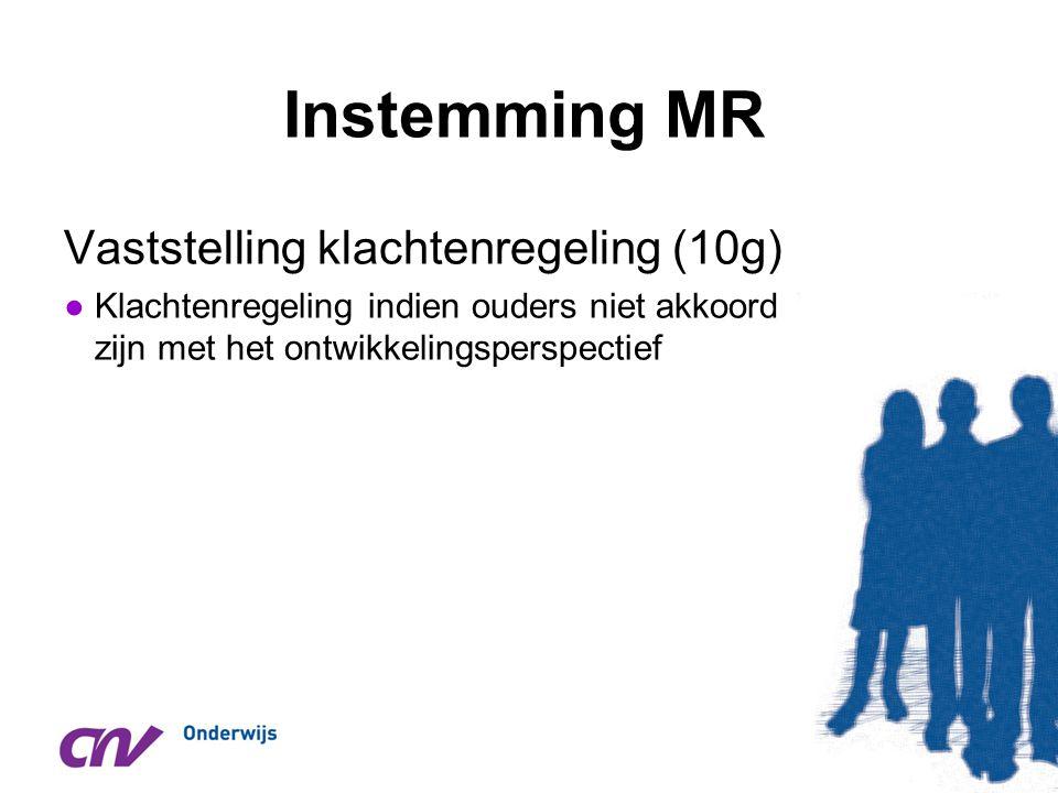 Instemming MR Vaststelling klachtenregeling (10g) ●Klachtenregeling indien ouders niet akkoord zijn met het ontwikkelingsperspectief