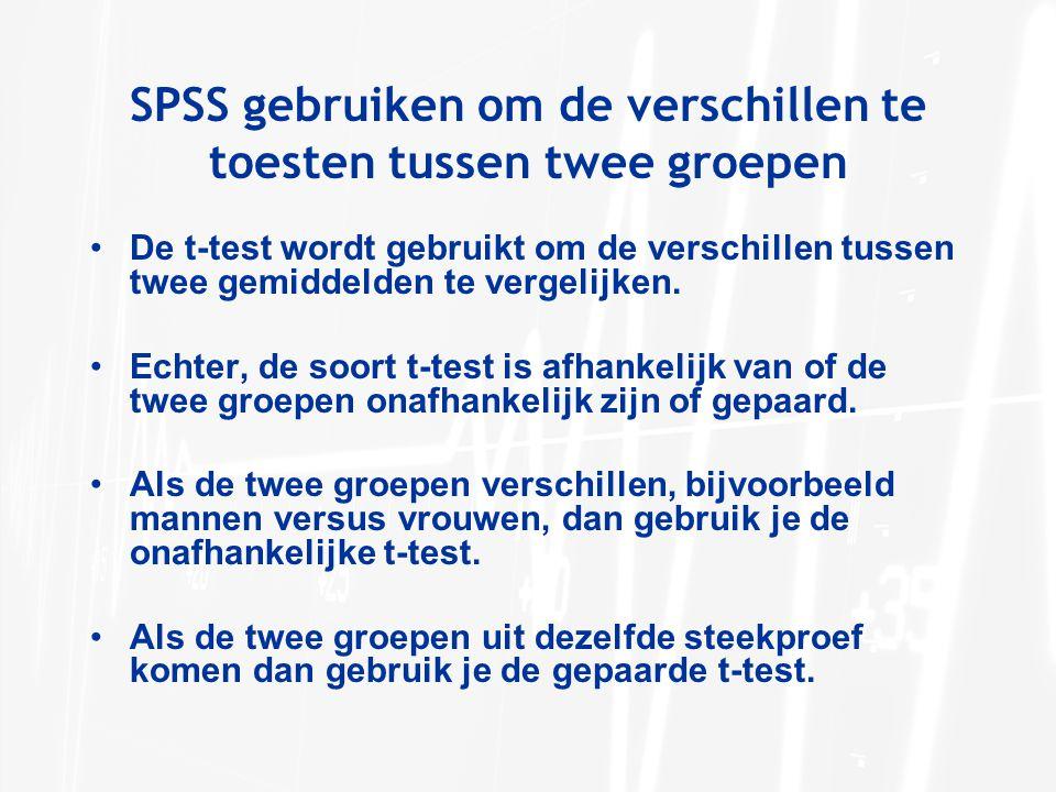SPSS gebruiken om de verschillen te toesten tussen twee groepen •De t-test wordt gebruikt om de verschillen tussen twee gemiddelden te vergelijken.