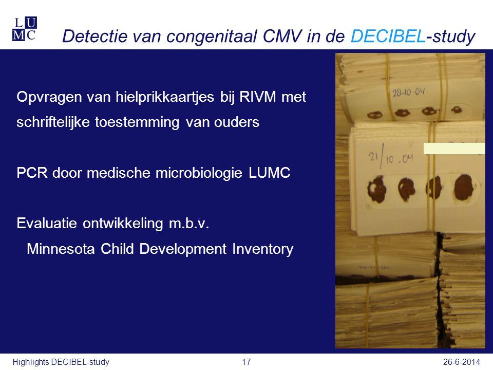 26-6-2014Highlights DECIBEL-study Detectie van congenitaal CMV in de DECIBEL-study Opvragen van hielprikkaartjes bij RIVM met schriftelijke toestemmin