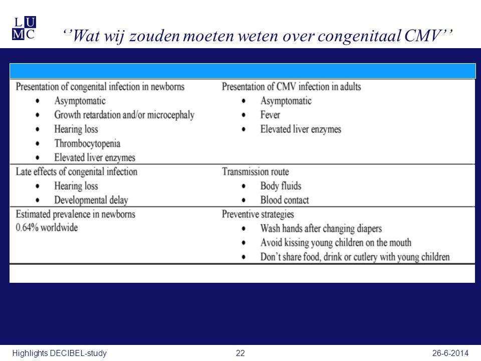 ''Wat wij zouden moeten weten over congenitaal CMV'' 26-6-2014Highlights DECIBEL-study22