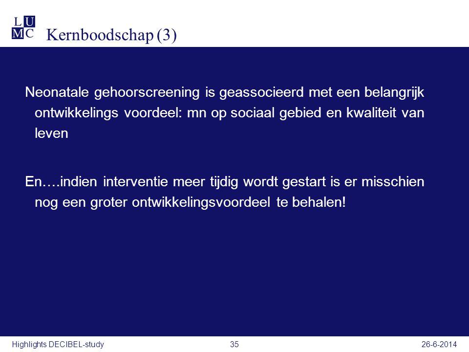 Kernboodschap (3) Neonatale gehoorscreening is geassocieerd met een belangrijk ontwikkelings voordeel: mn op sociaal gebied en kwaliteit van leven En…