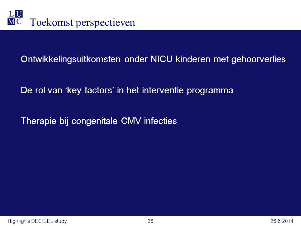 26-6-201436 Toekomst perspectieven Ontwikkelingsuitkomsten onder NICU kinderen met gehoorverlies De rol van 'key-factors' in het interventie-programma