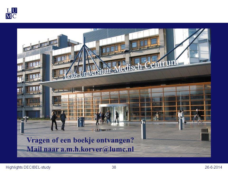 38Highlights DECIBEL-study26-6-2014 Vragen of een boekje ontvangen? Mail naar a.m.h.korver@lumc.nl
