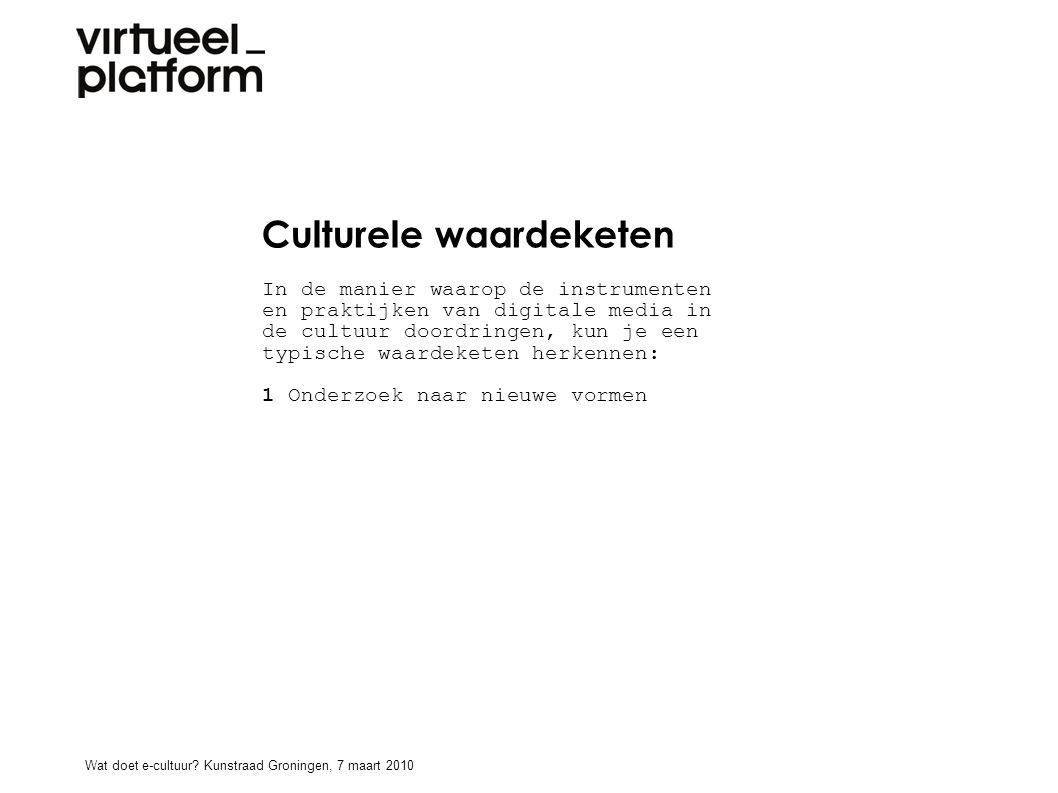 Culturele waardeketen In de manier waarop de instrumenten en praktijken van digitale media in de cultuur doordringen, kun je een typische waardeketen herkennen: 1 Onderzoek naar nieuwe vormen Wat doet e-cultuur.