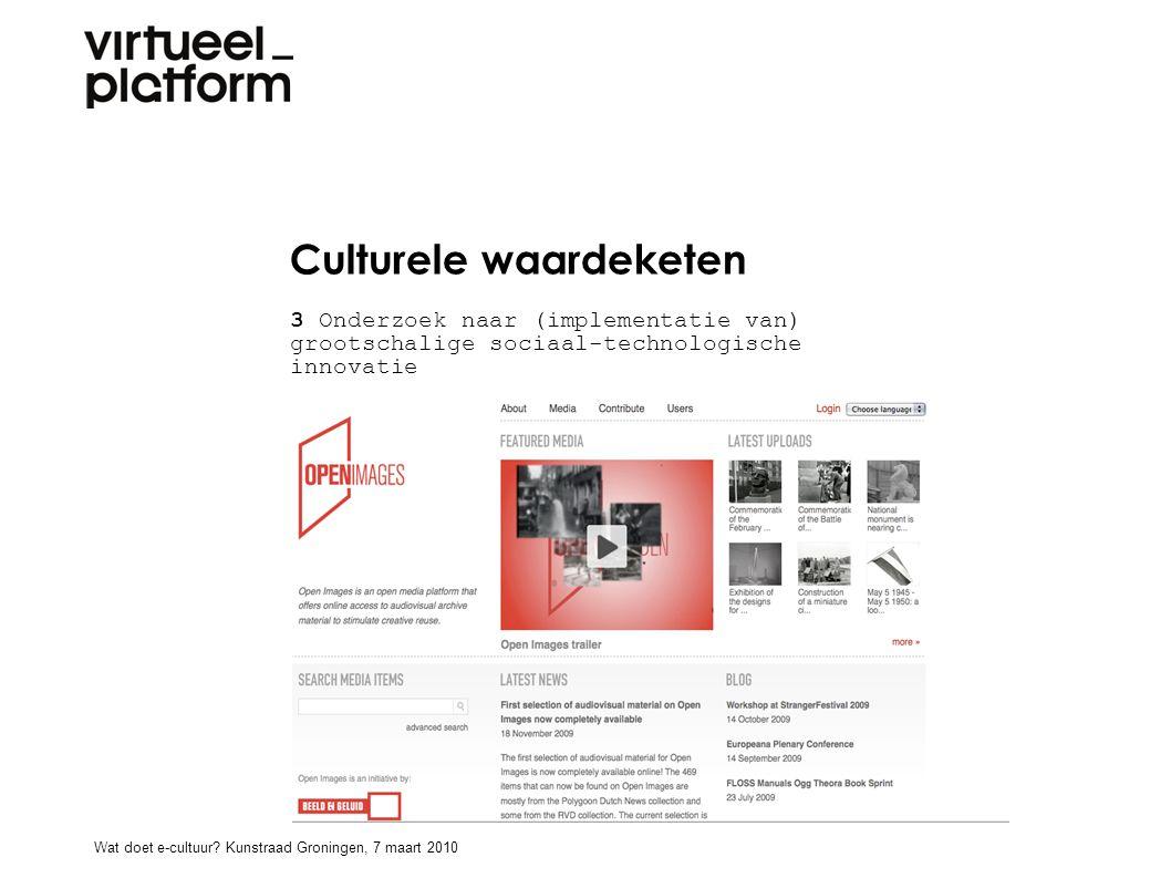 Culturele waardeketen 3 Onderzoek naar (implementatie van) grootschalige sociaal-technologische innovatie (img beelden voor de toekomst ) Wat doet e-cultuur.