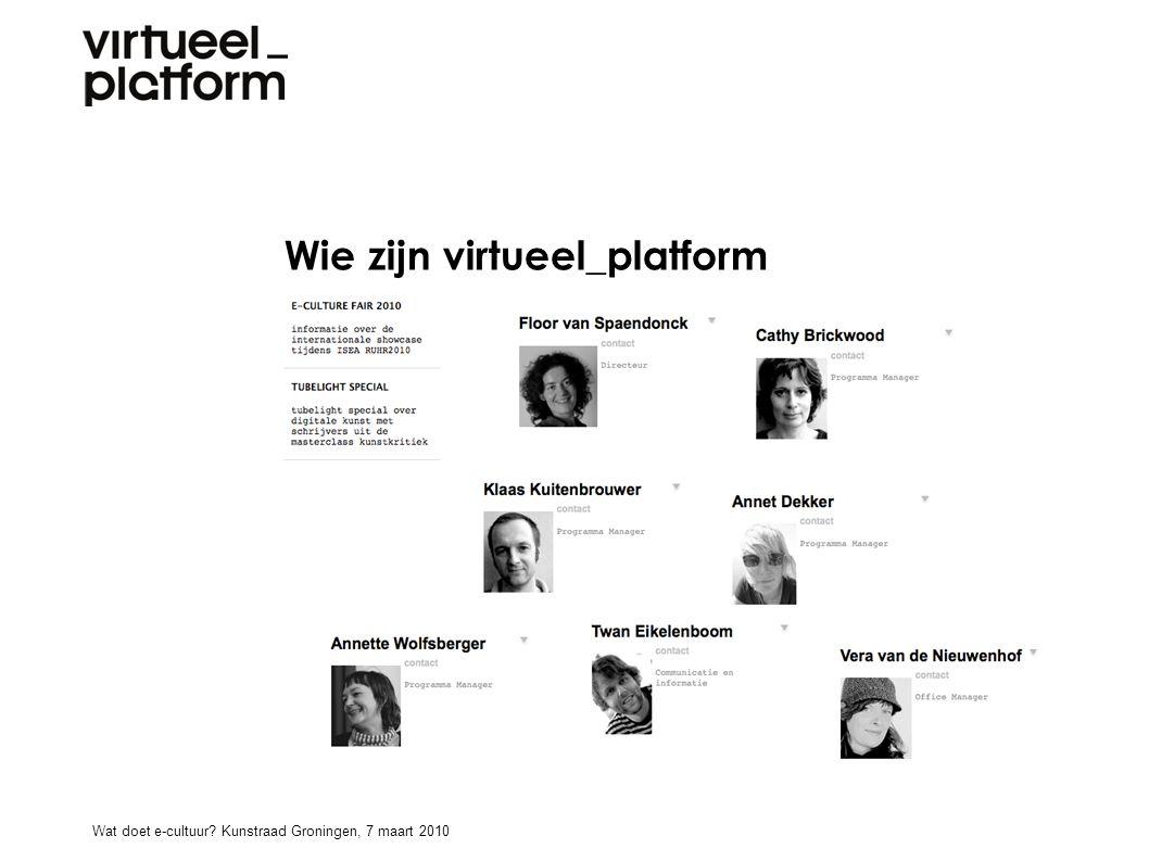 Wie zijn virtueel_platform Wat doet e-cultuur? Kunstraad Groningen, 7 maart 2010