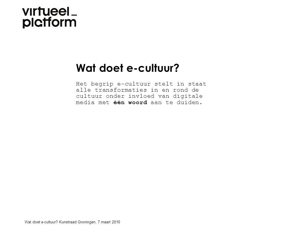 Wat doet e-cultuur? Het begrip e-cultuur stelt in staat alle transformaties in en rond de cultuur onder invloed van digitale media met één woord aan t
