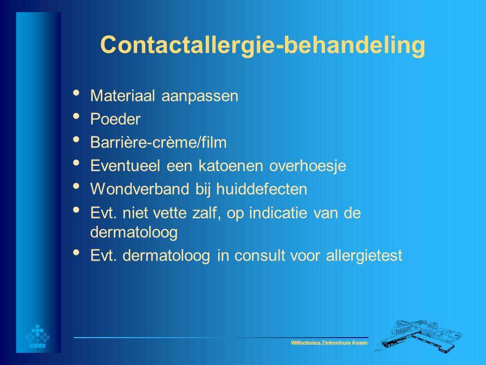 Wilhelmina Ziekenhuis Assen Contactallergie-behandeling • Materiaal aanpassen • Poeder • Barrière-crème/film • Eventueel een katoenen overhoesje • Won