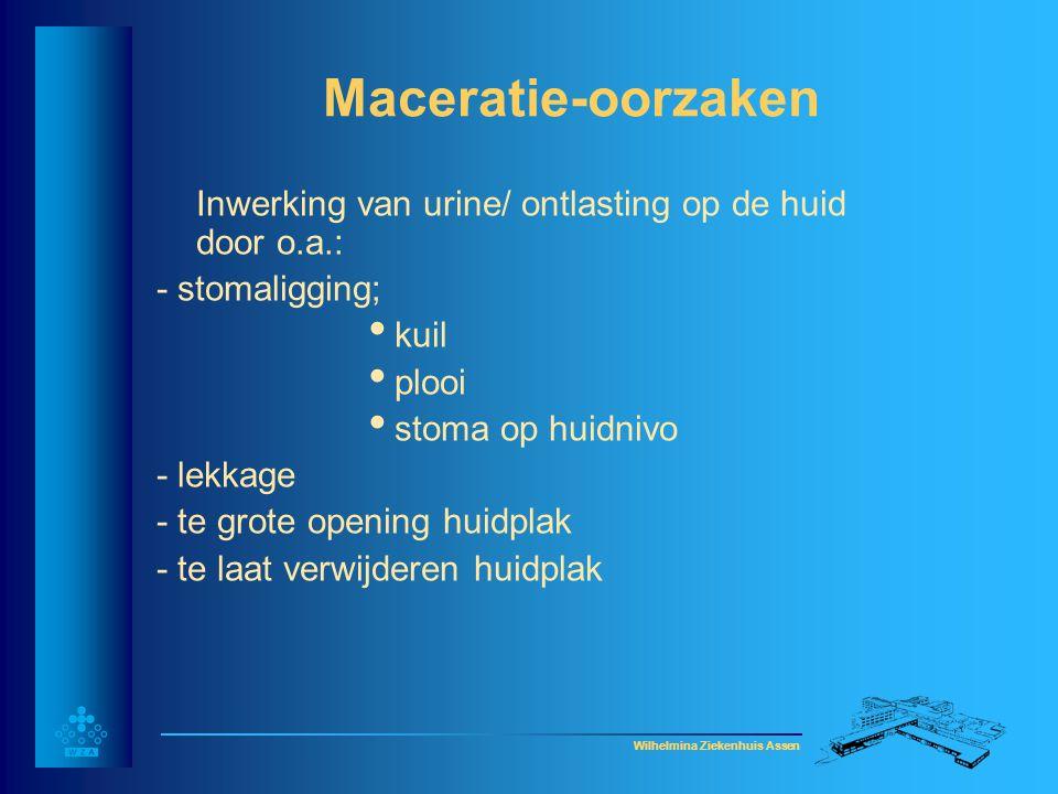 Wilhelmina Ziekenhuis Assen Maceratie-oorzaken Inwerking van urine/ ontlasting op de huid door o.a.: - stomaligging; • kuil • plooi • stoma op huidniv