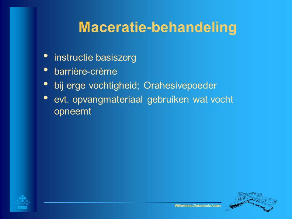 Wilhelmina Ziekenhuis Assen Maceratie-behandeling • instructie basiszorg • barrière-crème • bij erge vochtigheid; Orahesivepoeder • evt. opvangmateria
