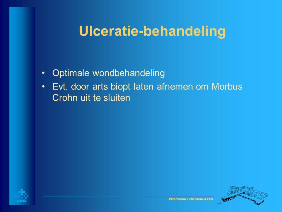 Wilhelmina Ziekenhuis Assen Ulceratie-behandeling •Optimale wondbehandeling •Evt. door arts biopt laten afnemen om Morbus Crohn uit te sluiten