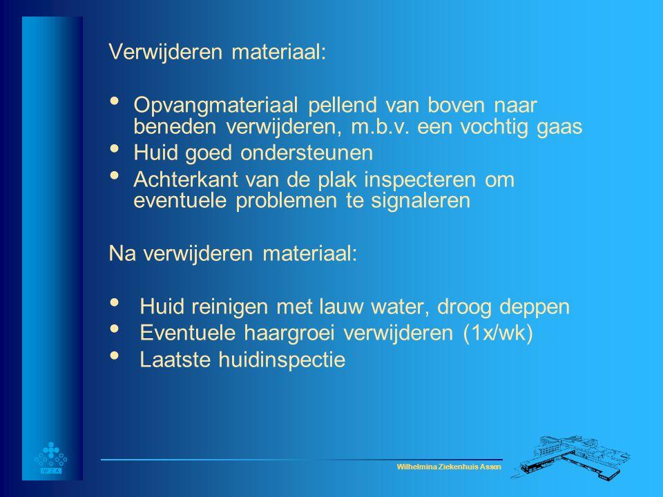 Wilhelmina Ziekenhuis Assen Verwijderen materiaal: • Opvangmateriaal pellend van boven naar beneden verwijderen, m.b.v. een vochtig gaas • Huid goed o