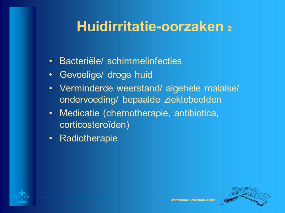 Wilhelmina Ziekenhuis Assen Huidirritatie-oorzaken 2 •Bacteriële/ schimmelinfecties •Gevoelige/ droge huid •Verminderde weerstand/ algehele malaise/ o