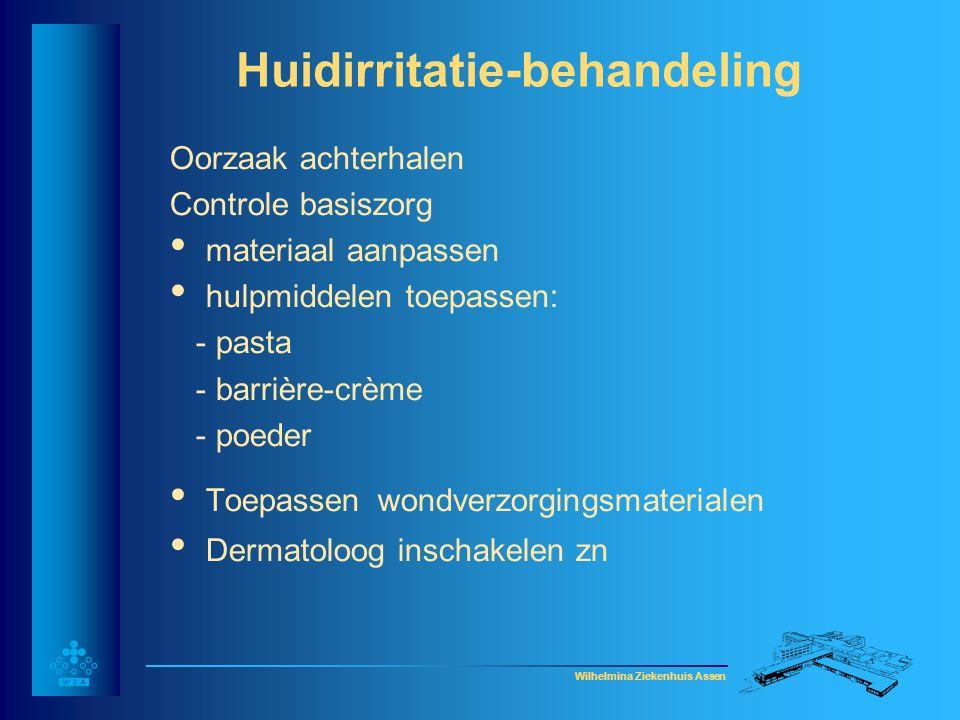 Wilhelmina Ziekenhuis Assen Huidirritatie-behandeling Oorzaak achterhalen Controle basiszorg • materiaal aanpassen • hulpmiddelen toepassen: - pasta -