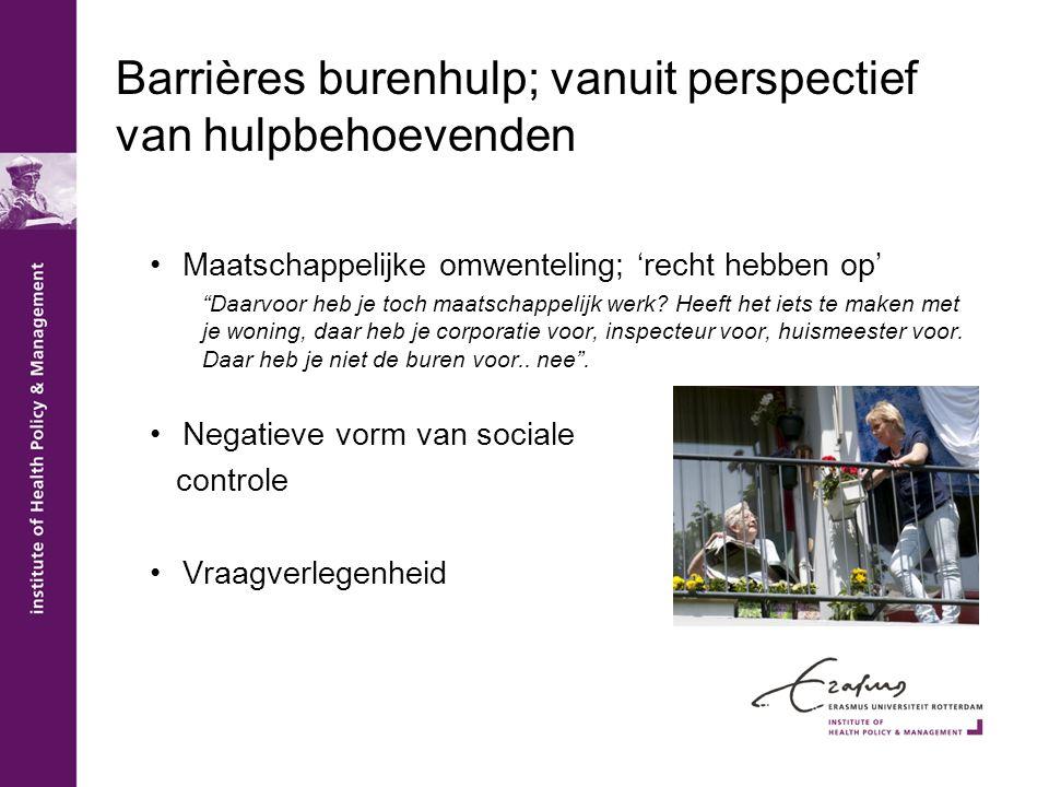 """Barrières burenhulp; vanuit perspectief van hulpbehoevenden •Maatschappelijke omwenteling; 'recht hebben op' """"Daarvoor heb je toch maatschappelijk wer"""