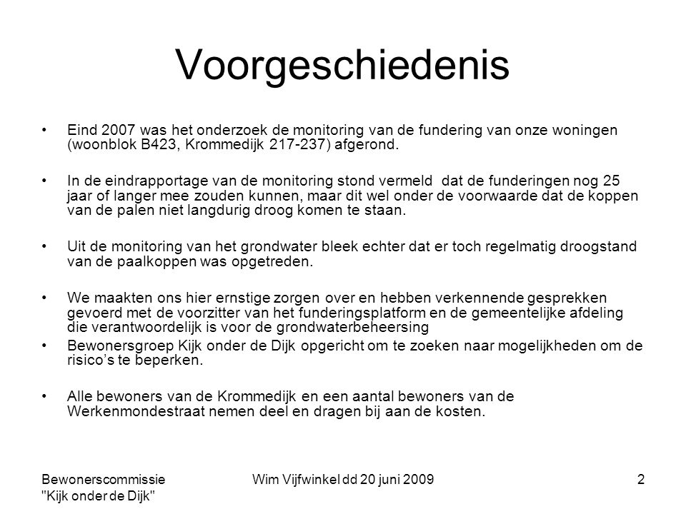Bewonerscommissie Kijk onder de Dijk Wim Vijfwinkel dd 20 juni 200913 Grondwaterstanden Krommedijk voorzijde woningen aanvoer infiltratieleiding vanaf Werkenmondestraat Einde infiltratieleiding