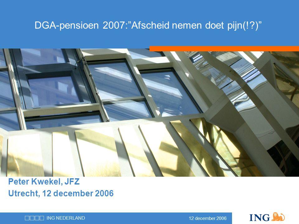"""12 december 2006 ING NEDERLAND Peter Kwekel, JFZ Utrecht, 12 december 2006 DGA-pensioen 2007:""""Afscheid nemen doet pijn(!?)"""""""