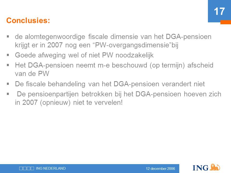 """12 december 2006 ING NEDERLAND 17  de alomtegenwoordige fiscale dimensie van het DGA-pensioen krijgt er in 2007 nog een """"PW-overgangsdimensie""""bij  G"""