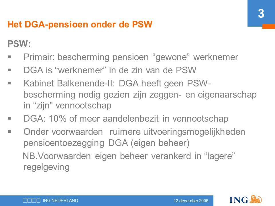 """12 december 2006 ING NEDERLAND 3 Het DGA-pensioen onder de PSW PSW:  Primair: bescherming pensioen """"gewone"""" werknemer  DGA is """"werknemer"""" in de zin"""