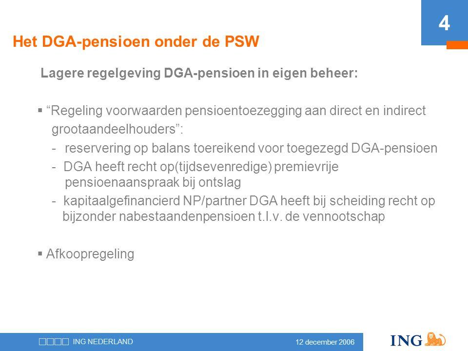 """12 december 2006 ING NEDERLAND 4 Het DGA-pensioen onder de PSW Lagere regelgeving DGA-pensioen in eigen beheer:  """"Regeling voorwaarden pensioentoezeg"""