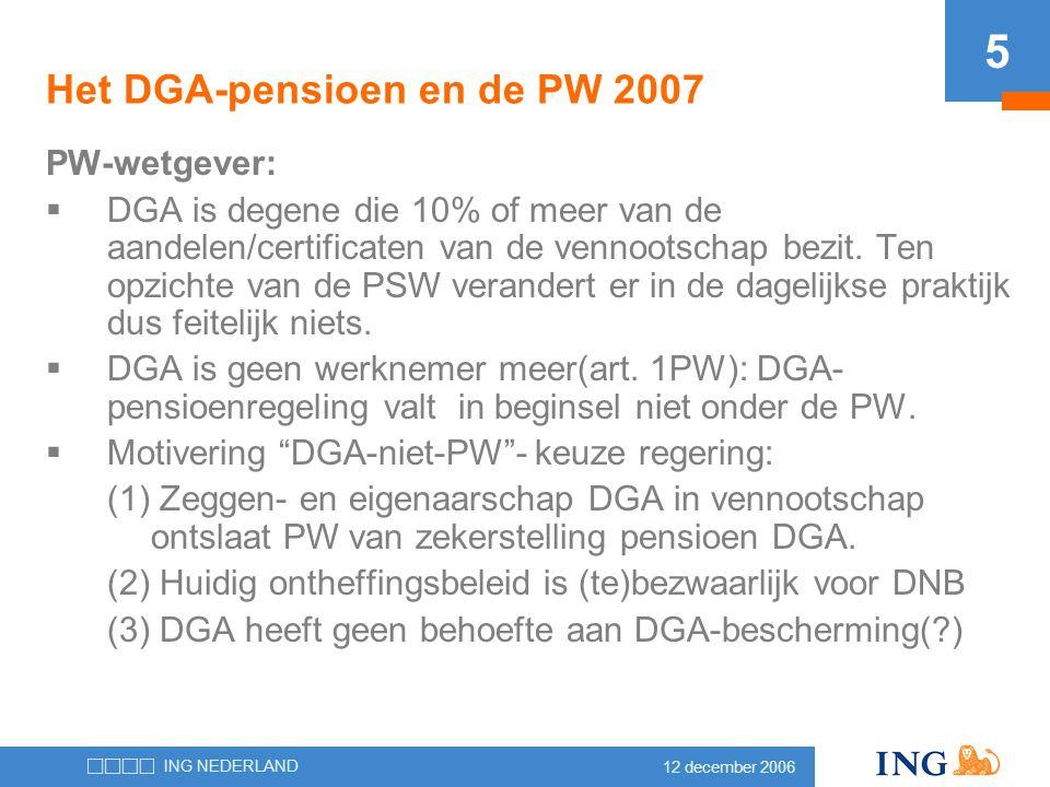 12 december 2006 ING NEDERLAND 5 Het DGA-pensioen en de PW 2007 PW-wetgever:  DGA is degene die 10% of meer van de aandelen/certificaten van de venno