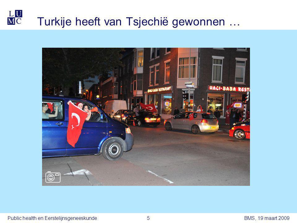 BMS, 19 maart 2009Public health en Eerstelijnsgeneeskunde5 Turkije heeft van Tsjechië gewonnen …