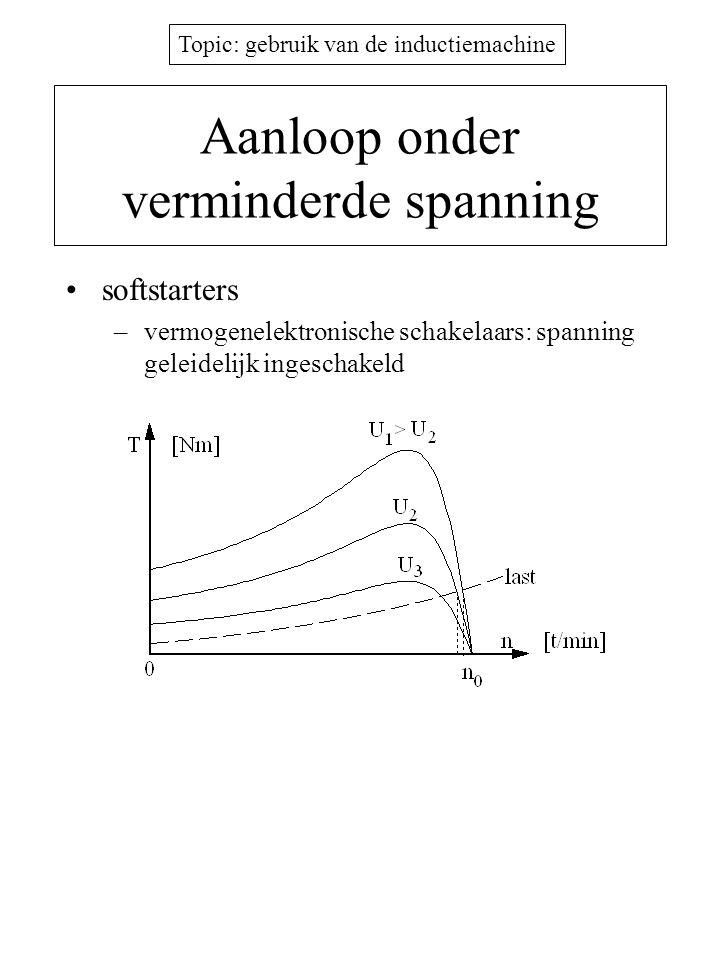 Topic: gebruik van de inductiemachine Aanloop onder verminderde spanning •softstarters –vermogenelektronische schakelaars: spanning geleidelijk ingesc