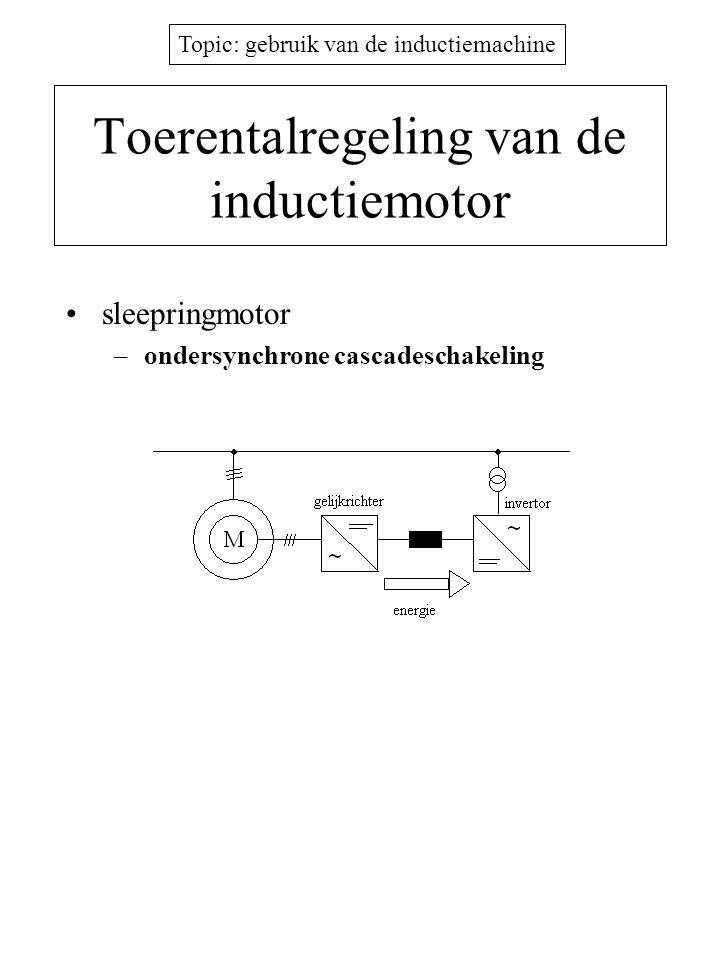 Topic: gebruik van de inductiemachine Toerentalregeling van de inductiemotor •sleepringmotor –ondersynchrone cascadeschakeling