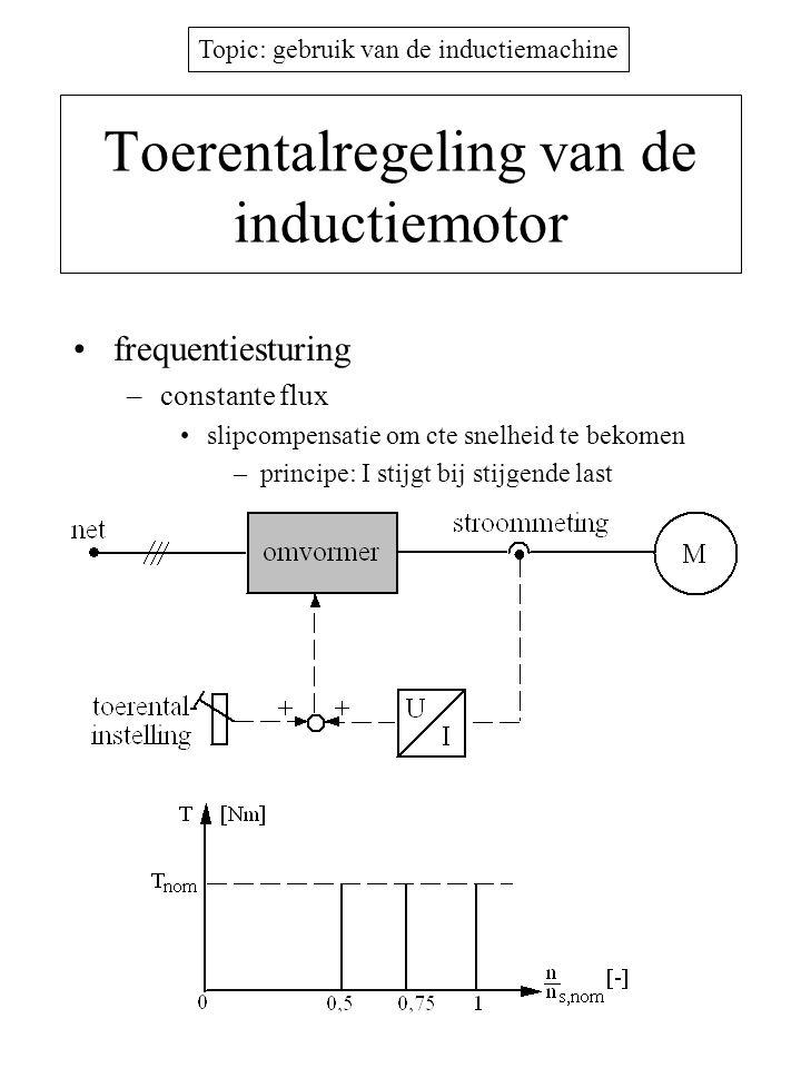 Topic: gebruik van de inductiemachine Toerentalregeling van de inductiemotor •frequentiesturing –constante flux •slipcompensatie om cte snelheid te be