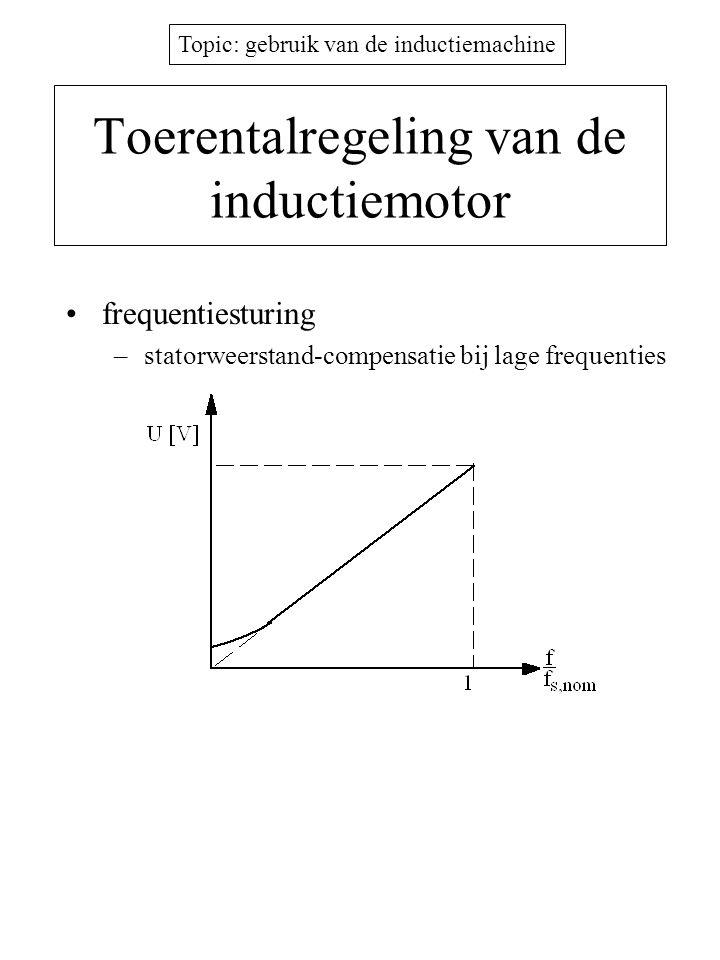 Topic: gebruik van de inductiemachine Toerentalregeling van de inductiemotor •frequentiesturing –statorweerstand-compensatie bij lage frequenties