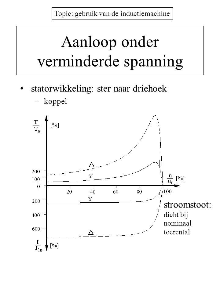 Topic: gebruik van de inductiemachine Aanloop onder verminderde spanning •statorwikkeling: ster naar driehoek –koppel stroomstoot: dicht bij nominaal