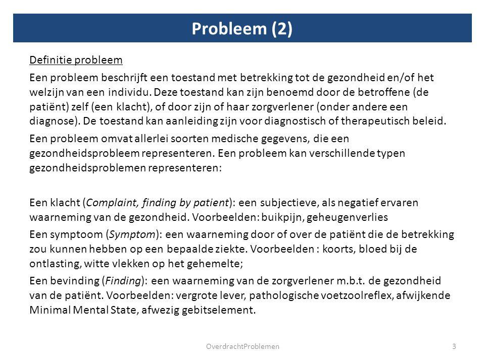 Probleem (2) Definitie probleem Een probleem beschrijft een toestand met betrekking tot de gezondheid en/of het welzijn van een individu.