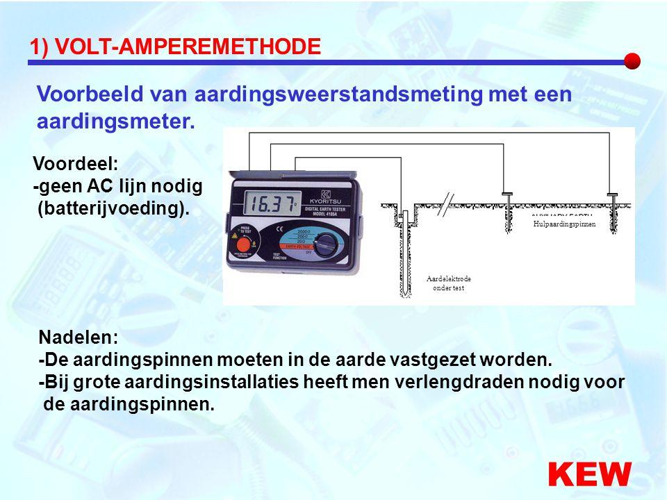 Voorbeeld van aardingsweerstandsmeting met een aardingsmeter. KEW 1) VOLT-AMPEREMETHODE Voordeel: -geen AC lijn nodig (batterijvoeding). Nadelen: -De