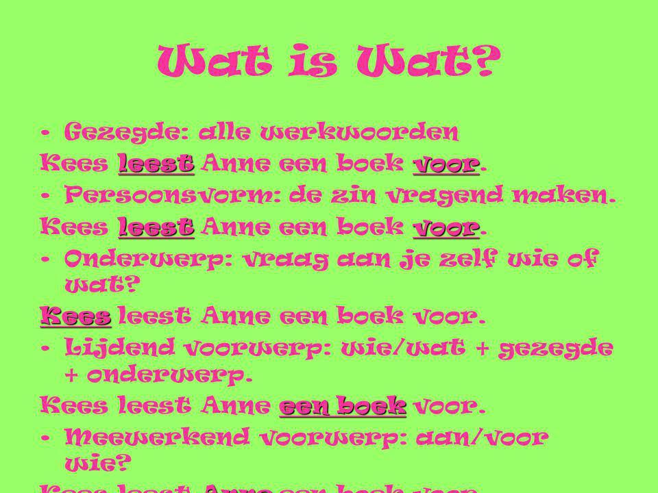 Wat is Wat.•Gezegde: alle werkwoorden •Persoonsvorm: de zin vragend maken.
