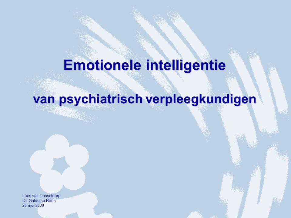 Emotionele intelligentie van psychiatrisch verpleegkundigen Loes van Dusseldorp De Gelderse Roos 26 mei 2008