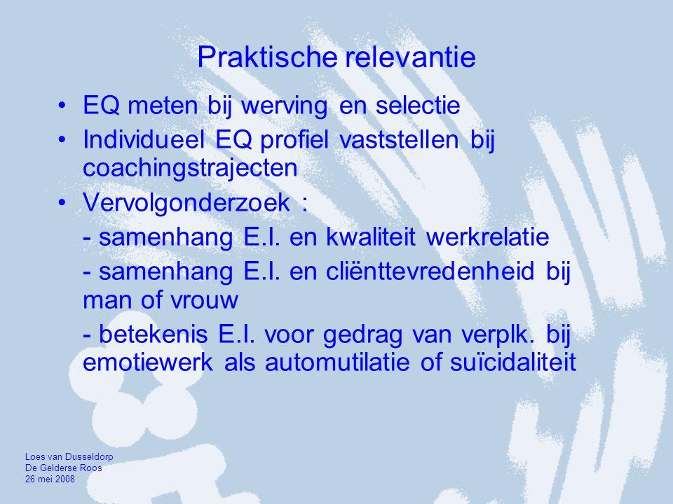Praktische relevantie •EQ meten bij werving en selectie •Individueel EQ profiel vaststellen bij coachingstrajecten •Vervolgonderzoek : - samenhang E.I