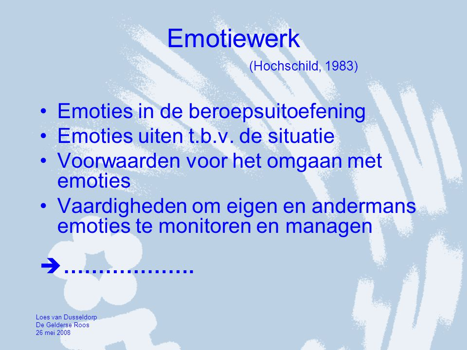 Emotiewerk (Hochschild, 1983) •Emoties in de beroepsuitoefening •Emoties uiten t.b.v.