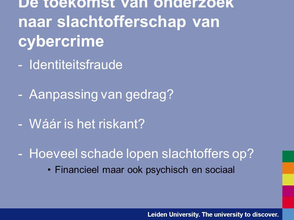 Leiden University. The university to discover. De toekomst van onderzoek naar slachtofferschap van cybercrime -Identiteitsfraude -Aanpassing van gedra