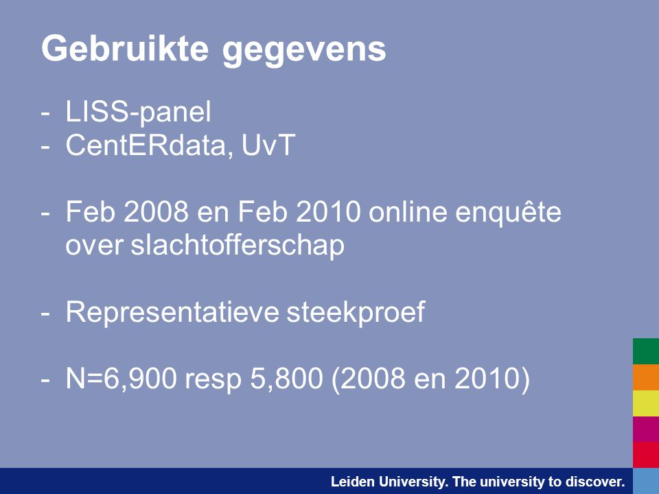 Leiden University. The university to discover. Gebruikte gegevens -LISS-panel -CentERdata, UvT -Feb 2008 en Feb 2010 online enquête over slachtoffersc