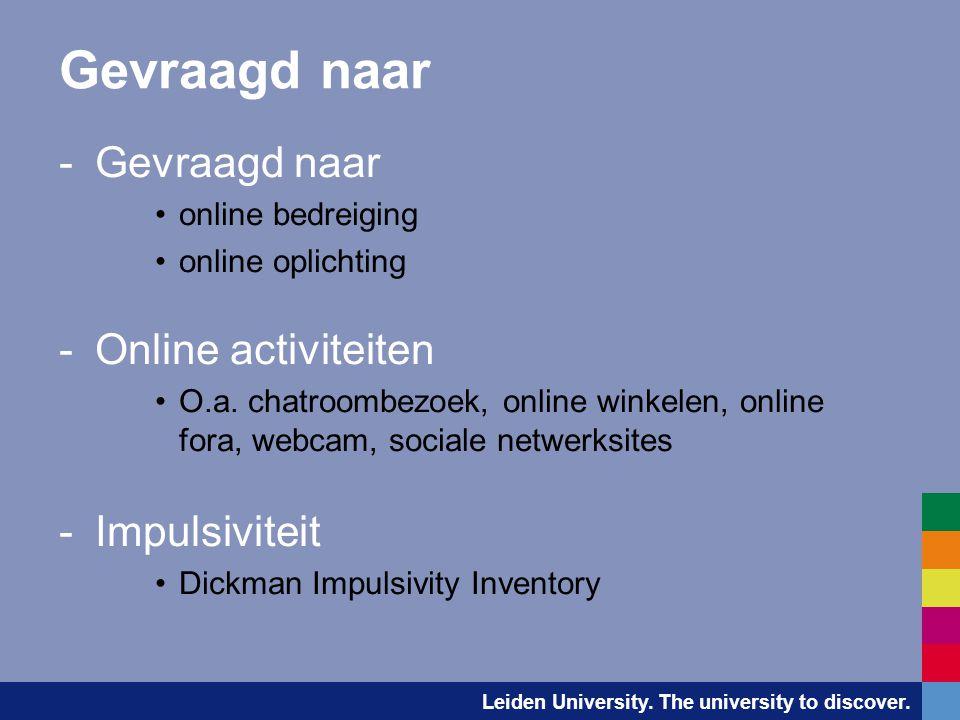 Leiden University. The university to discover. Gevraagd naar -Gevraagd naar •online bedreiging •online oplichting -Online activiteiten •O.a. chatroomb