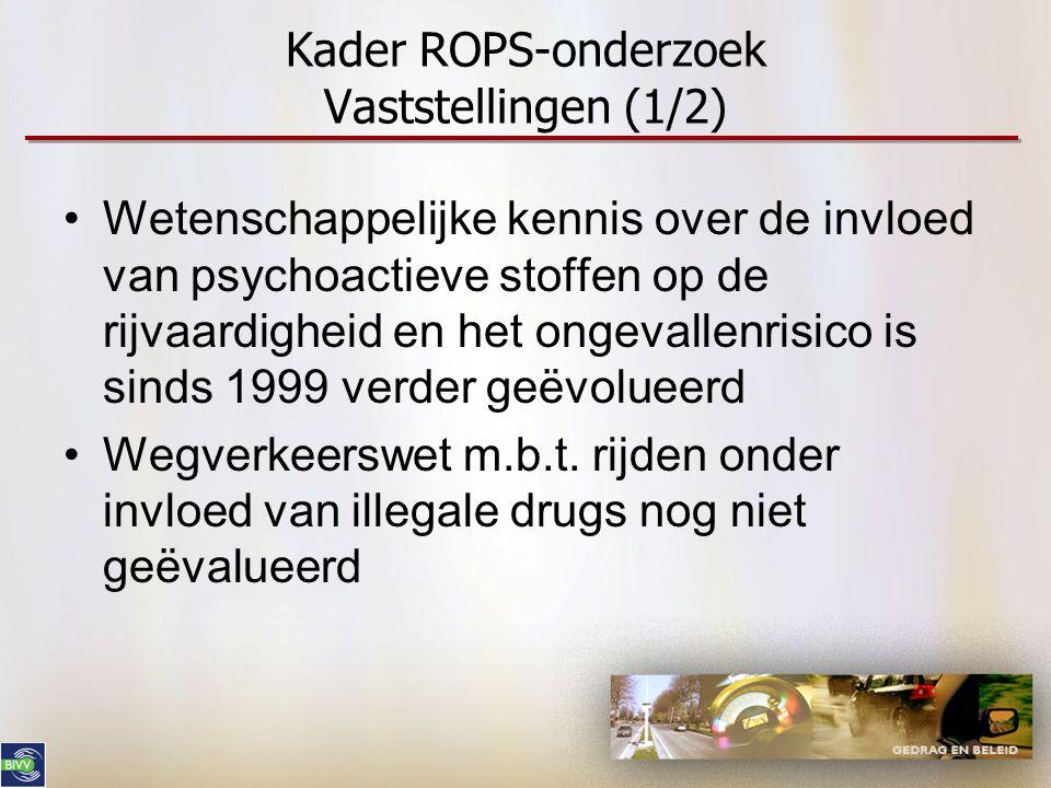 Kader ROPS-onderzoek Vaststellingen (1/2) •Wetenschappelijke kennis over de invloed van psychoactieve stoffen op de rijvaardigheid en het ongevallenri