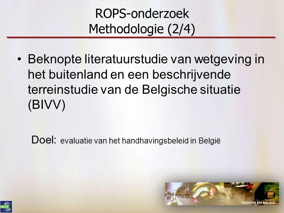 ROPS-onderzoek Methodologie (2/4) •Beknopte literatuurstudie van wetgeving in het buitenland en een beschrijvende terreinstudie van de Belgische situa